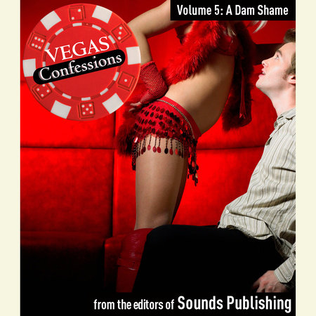 Vegas Confessions 5: A Dam Shame by Editors of Sounds Publishing