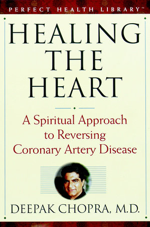 Healing the Heart by Deepak Chopra, M.D.