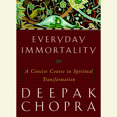 Everyday Immortality by Deepak Chopra, M.D.