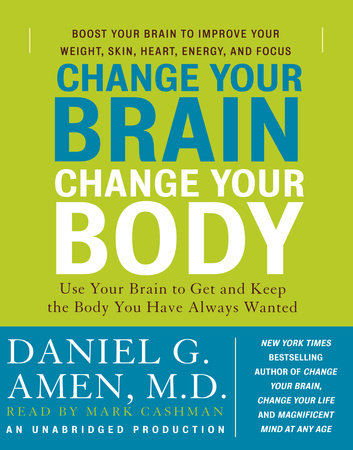 Change Your Brain, Change Your Body by