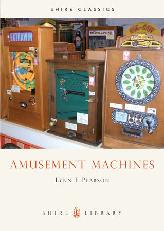 Amusement Machines by Lynn F. Pearson