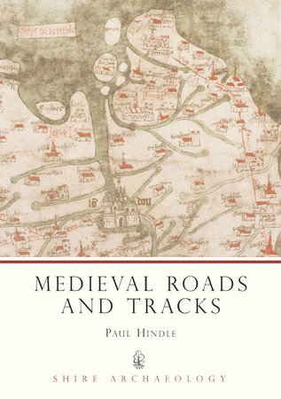 Medieval Roads and Tracks by Paul Hindle