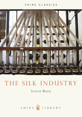 The Silk Industry by Sarah Bush