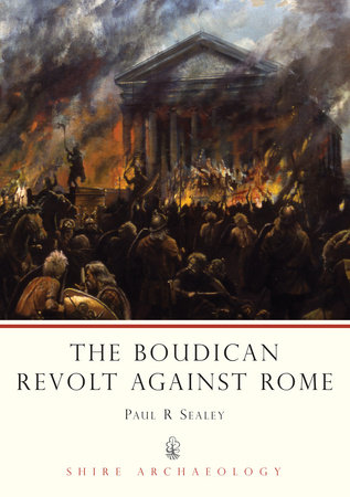 The Boudican Revolt Against Rome by