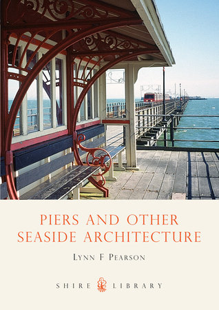 Piers and Other Seaside Architecture by Lynn F. Pearson