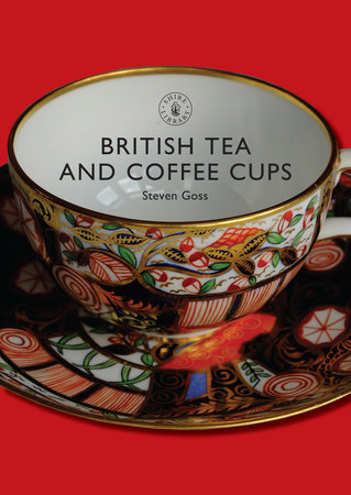 British Tea and Coffee Cups, 1745-1940 by