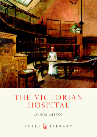 The Victorian Hospital by Lavinia Mitton