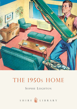 The 1950s Home by Sophie Leighton