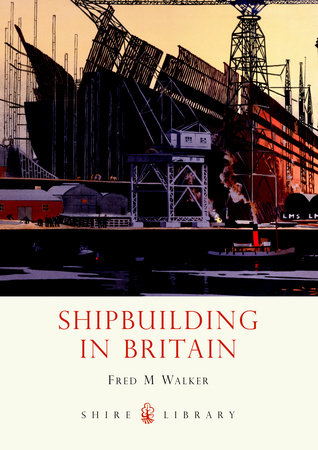 Shipbuilding in Britain by Fred Walker