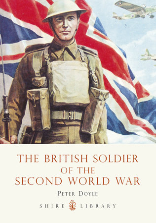 The British Soldier of the Second World War by Peter Doyle