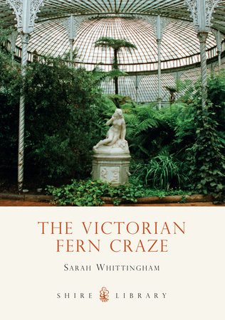 The Victorian Fern Craze by