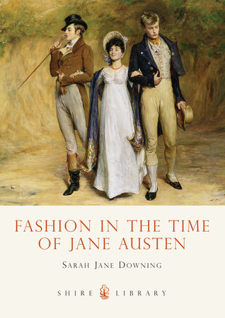 Fashion in the Time of Jane Austen by Sarah-Jane Downing