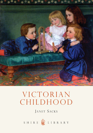 Victorian Childhood by Janet Sacks