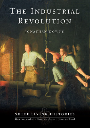 The Industrial Revolution by Jonathan Downs