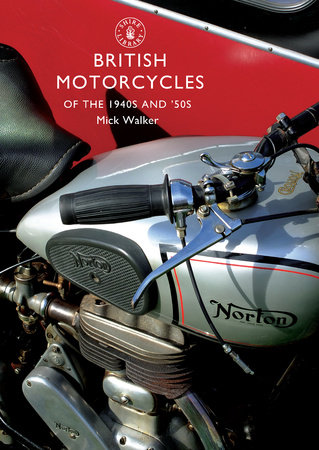 British Motorcycles of the 1940s and 50s by Mick Walker