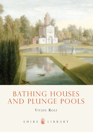 Bathing Houses and Plunge Pools by Vivien Rolf