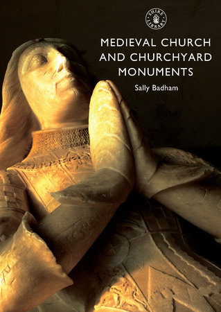 Medieval Church and Churchyard Monuments by Sally Badham