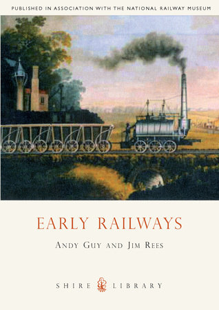Early Railways by Andy Guy and Jim Rees