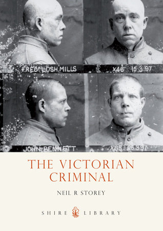 The Victorian Criminal by Neil Storey