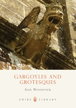 Gargoyles and Grotesques by Alex Woodcock