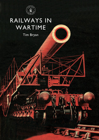 Railways in Wartime by Tim Bryan