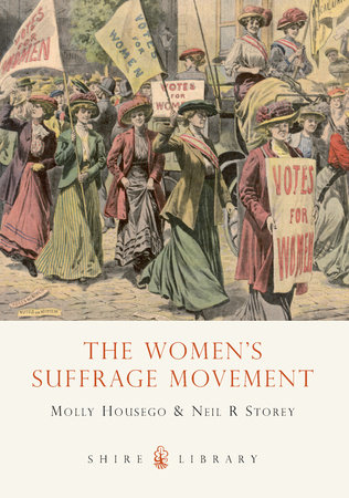 The Women's Suffrage Movement by Molly Housego and Neil R. Storey