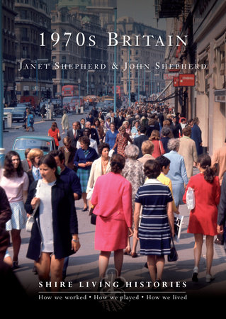 1970s Britain by John Shepherd and Janet Shepherd