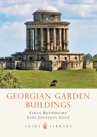 Georgian Garden Buildings by Sarah Rutherford