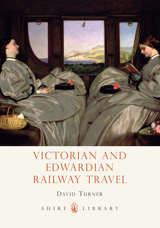 Victorian and Edwardian Railway Travel by David Turner