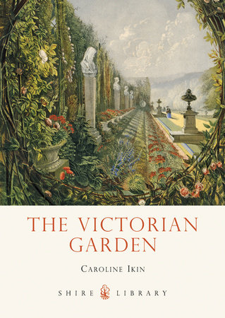 The Victorian Garden by Caroline Ikin
