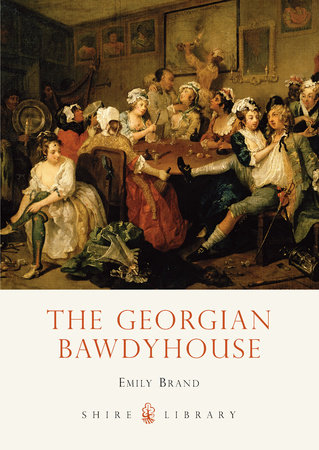 The Georgian Bawdyhouse by Emily Brand