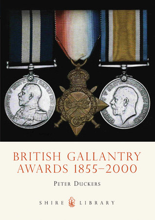 British Gallantry Awards, 1855-2000 by Peter Duckers