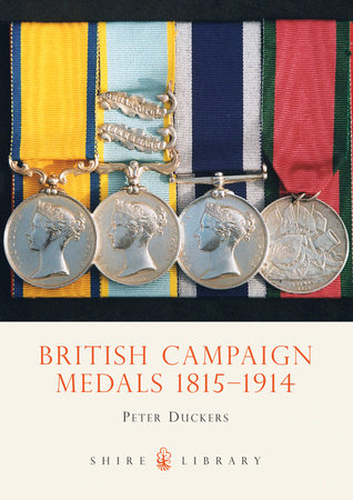 British Campaign Medals 1815-1914 by Peter Duckers