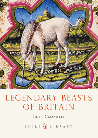 Legendary Beasts of Britain by Julia Cresswell