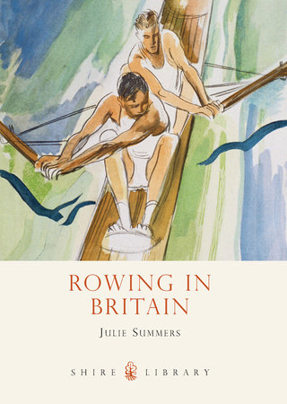 Rowing in Britain by Julie Summers