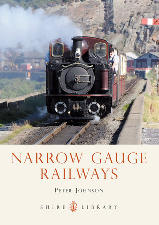 Narrow Gauge Railways by Peter Johnson