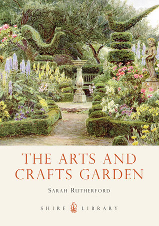 The Arts and Crafts Garden by Sarah Rutherford