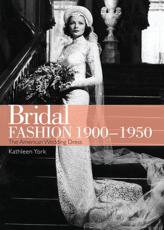 Bridal Fashion 1900-1950 by Kathleen York