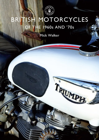 British Motorcycles of the 1960s and 70s by Mick Walker