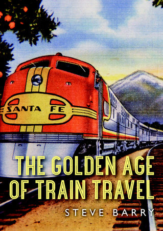 The Golden Age of Train Travel by Steve Barry