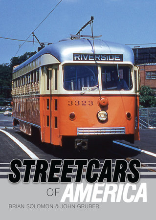 Streetcars of America by Brian Solomon and John Gruber