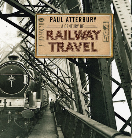A Century of Railway Travel by Paul Atterbury
