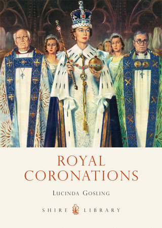 Royal Coronations by Lucinda Gosling