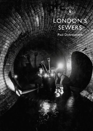 London's Sewers by Paul Dobraszczyk