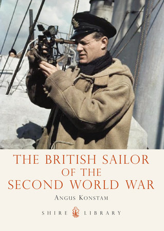 The British Sailor of the Second World War by Angus Konstam