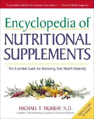 Encyclopedia of Nutritional Supplements by Michael T. Murray, N.D.