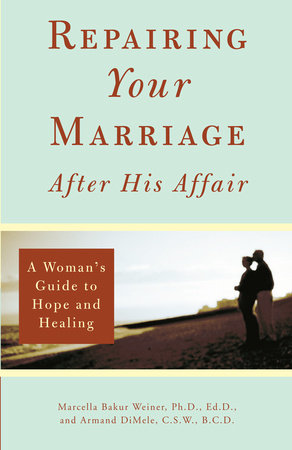Repairing Your Marriage After His Affair by Marcella Weiner and Armand DiMele, CSW, BCD