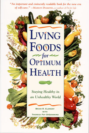 Living Foods for Optimum Health by Theresa Foy Digeronimo and Brian R. Clement