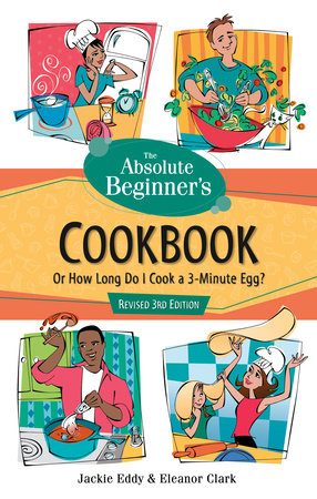 The Absolute Beginner's Cookbook, Revised 3rd Edition by Eleanor Clark and Jackie Eddy