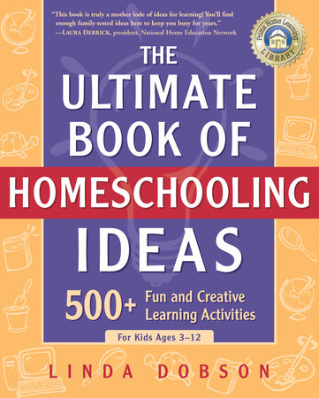 The Ultimate Book of Homeschooling Ideas by